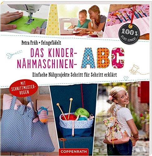 Das Kinder-Nähmaschinen-Abc: Einfache Nähprojekte Schritt für Schritt...